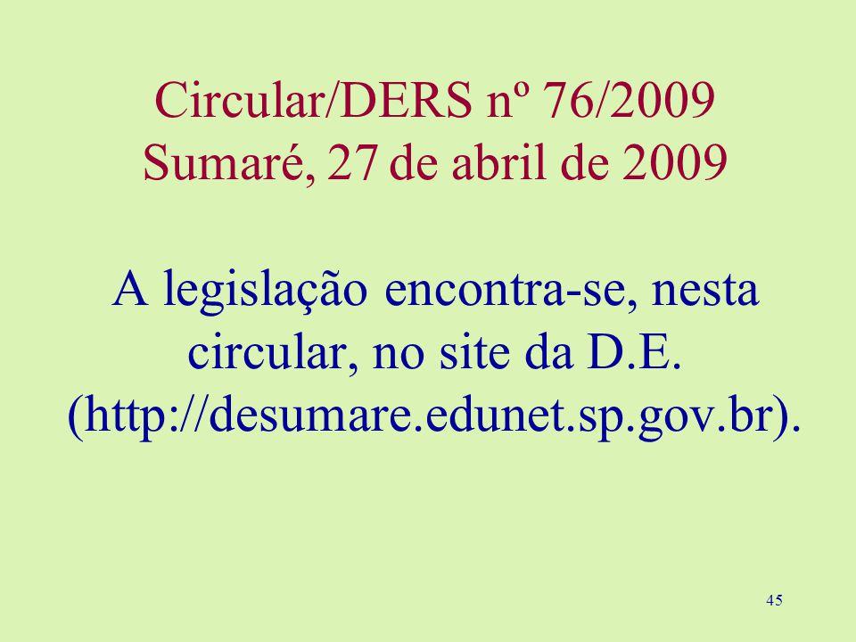 45 Circular/DERS nº 76/2009 Sumaré, 27 de abril de 2009 A legislação encontra-se, nesta circular, no site da D.E.