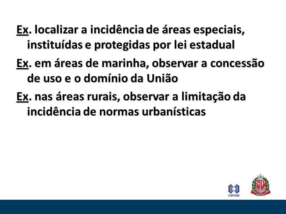Ex. localizar a incidência de áreas especiais, instituídas e protegidas por lei estadual Ex. em áreas de marinha, observar a concessão de uso e o domí