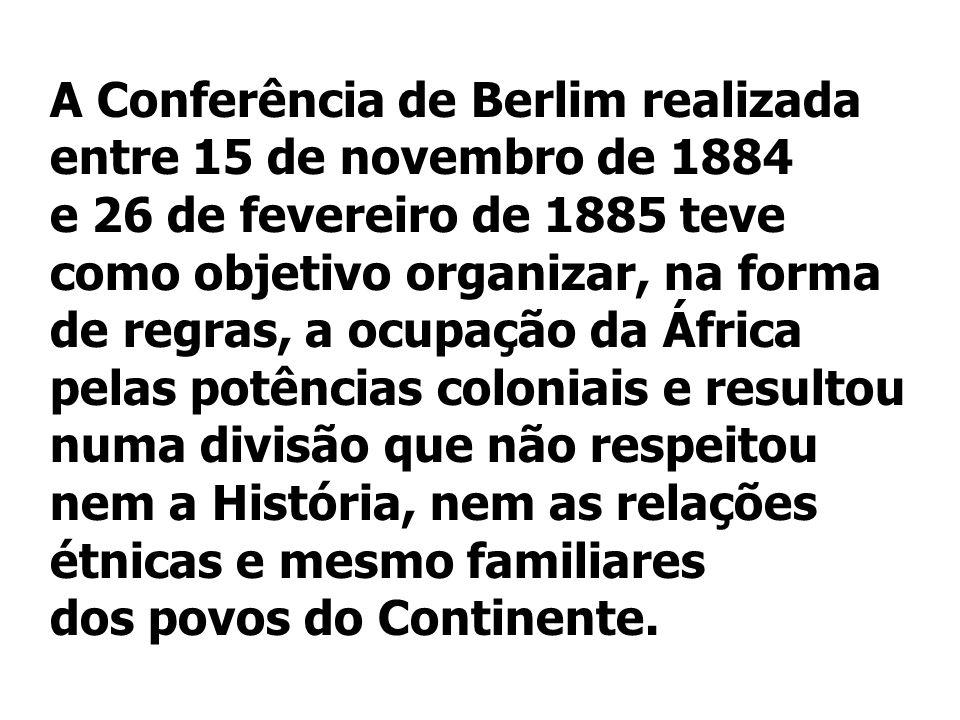 A Conferência de Berlim realizada entre 15 de novembro de 1884 e 26 de fevereiro de 1885 teve como objetivo organizar, na forma de regras, a ocupação