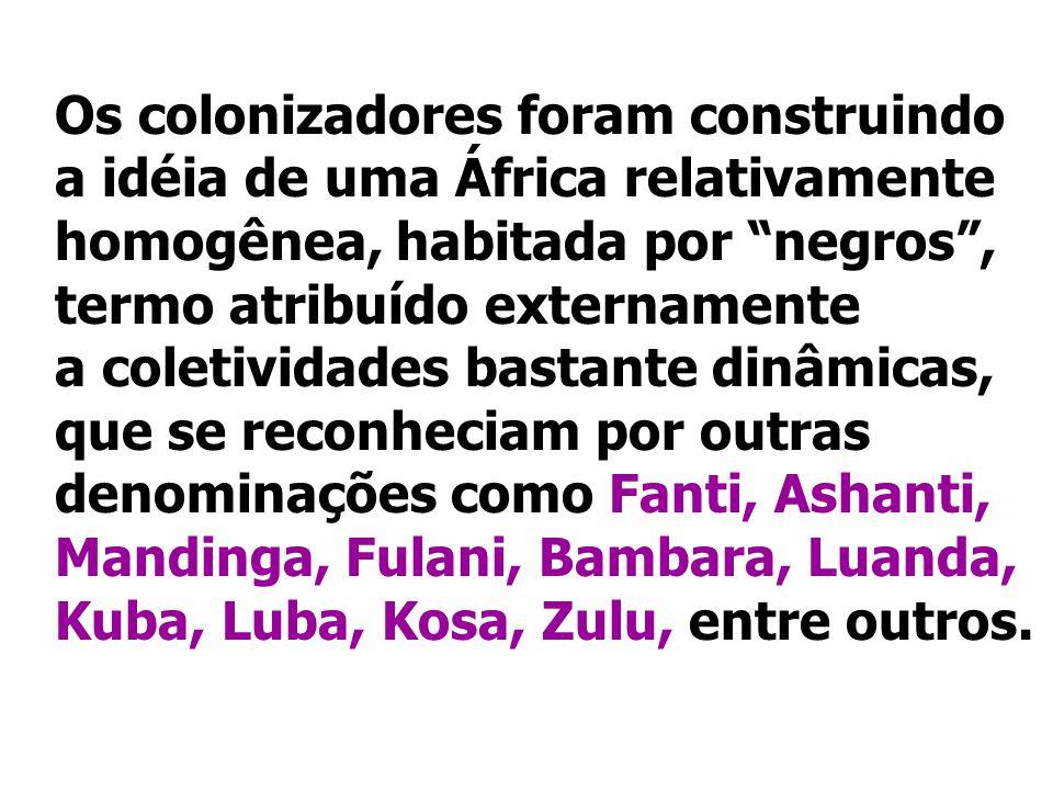 Os colonizadores foram construindo a idéia de uma África relativamente homogênea, habitada por negros, termo atribuído externamente a coletividades ba