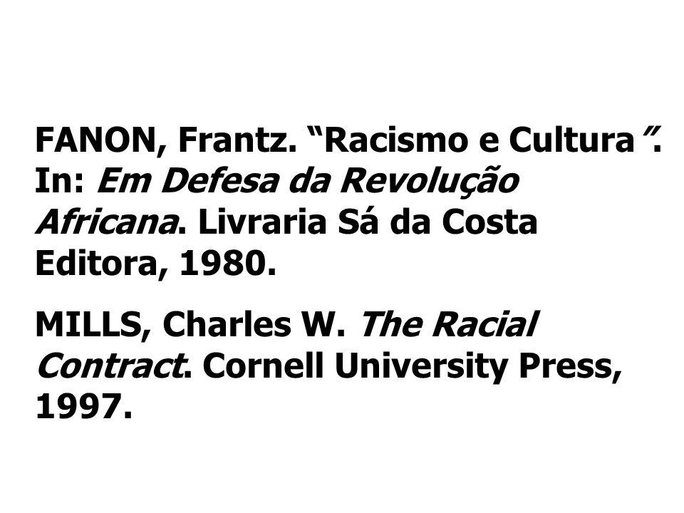FANON, Frantz. Racismo e Cultura. In: Em Defesa da Revolução Africana. Livraria Sá da Costa Editora, 1980. MILLS, Charles W. The Racial Contract. Corn