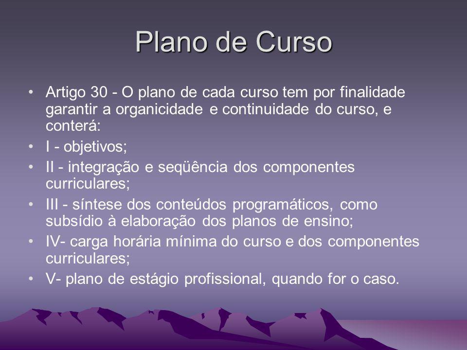 Plano de Curso Artigo 30 - O plano de cada curso tem por finalidade garantir a organicidade e continuidade do curso, e conterá: I - objetivos; II - in