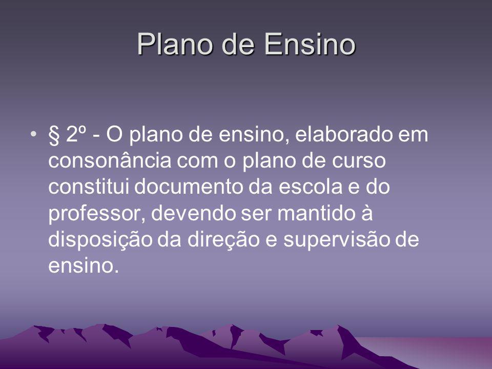 Plano de Ensino § 2º - O plano de ensino, elaborado em consonância com o plano de curso constitui documento da escola e do professor, devendo ser mant