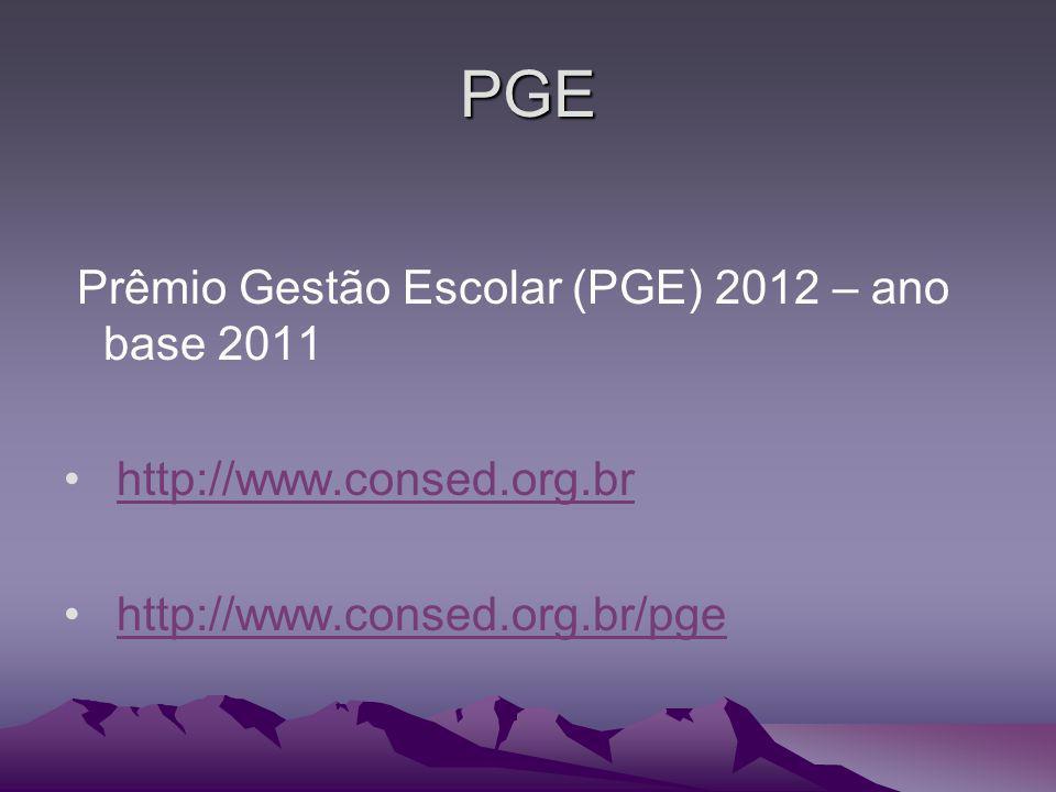 PGE Prêmio Gestão Escolar (PGE) 2012 – ano base 2011 http://www.consed.org.br http://www.consed.org.br/pge