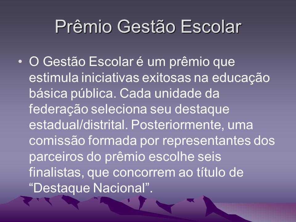 Prêmio Gestão Escolar O Gestão Escolar é um prêmio que estimula iniciativas exitosas na educação básica pública. Cada unidade da federação seleciona s