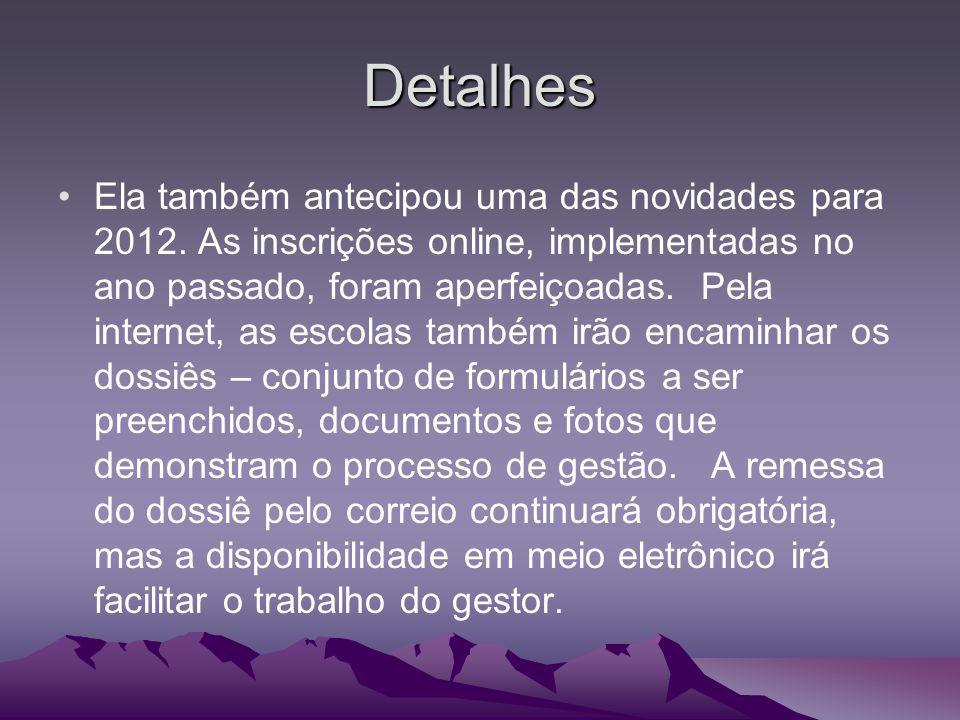 Detalhes Ela também antecipou uma das novidades para 2012. As inscrições online, implementadas no ano passado, foram aperfeiçoadas. Pela internet, as