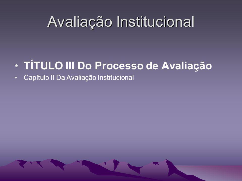 Avaliação Institucional TÍTULO III Do Processo de Avaliação Capítulo II Da Avaliação Institucional