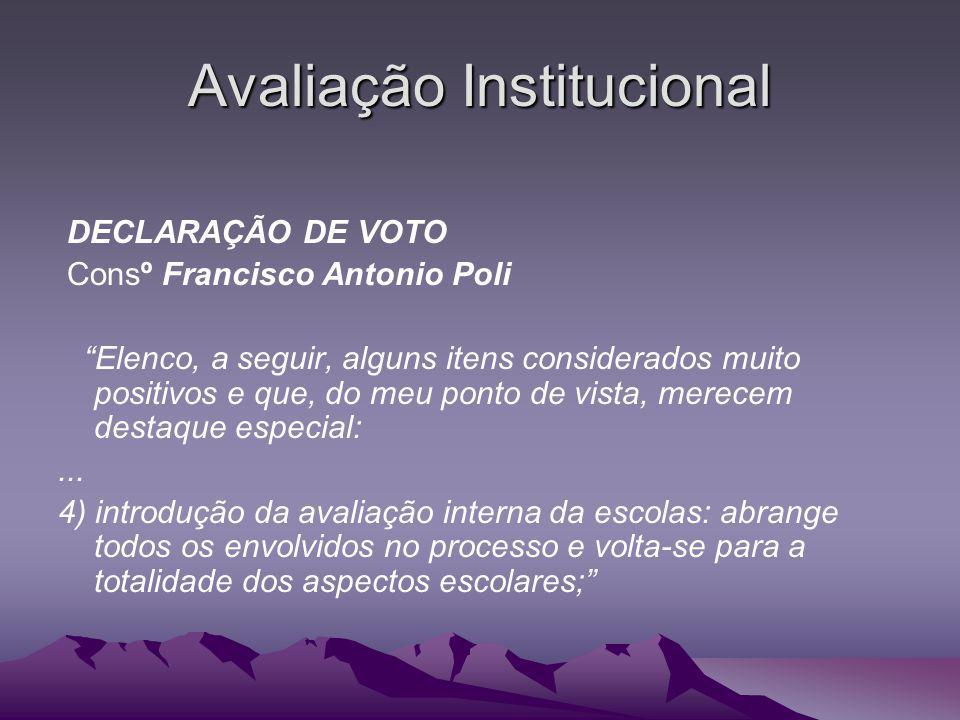 Avaliação Institucional DECLARAÇÃO DE VOTO Consº Francisco Antonio Poli Elenco, a seguir, alguns itens considerados muito positivos e que, do meu pont