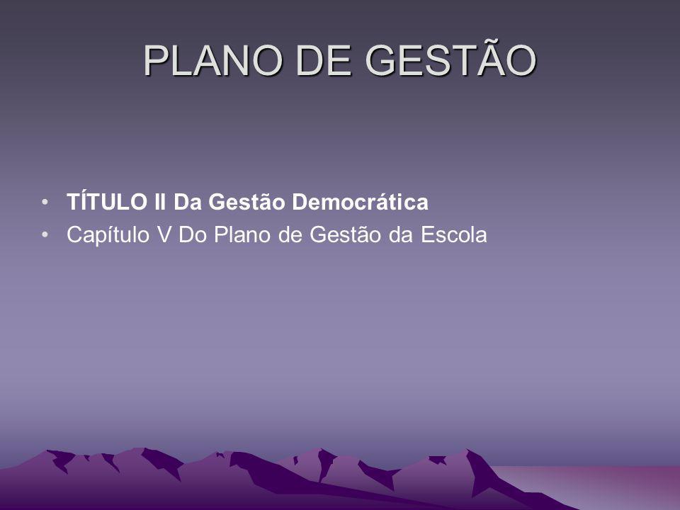 PLANO DE GESTÃO TÍTULO II Da Gestão Democrática Capítulo V Do Plano de Gestão da Escola