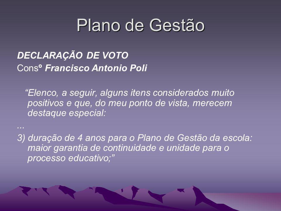 Plano de Gestão DECLARAÇÃO DE VOTO Consº Francisco Antonio Poli Elenco, a seguir, alguns itens considerados muito positivos e que, do meu ponto de vis