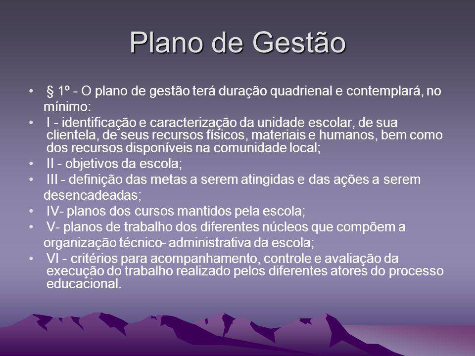 Plano de Gestão § 1º - O plano de gestão terá duração quadrienal e contemplará, no mínimo: I - identificação e caracterização da unidade escolar, de s