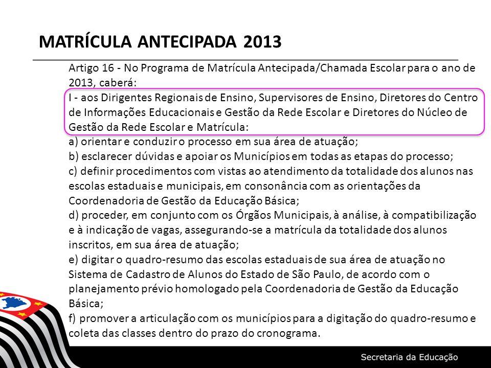 MATRÍCULA ANTECIPADA 2013 Artigo 16 - No Programa de Matrícula Antecipada/Chamada Escolar para o ano de 2013, caberá: I - aos Dirigentes Regionais de