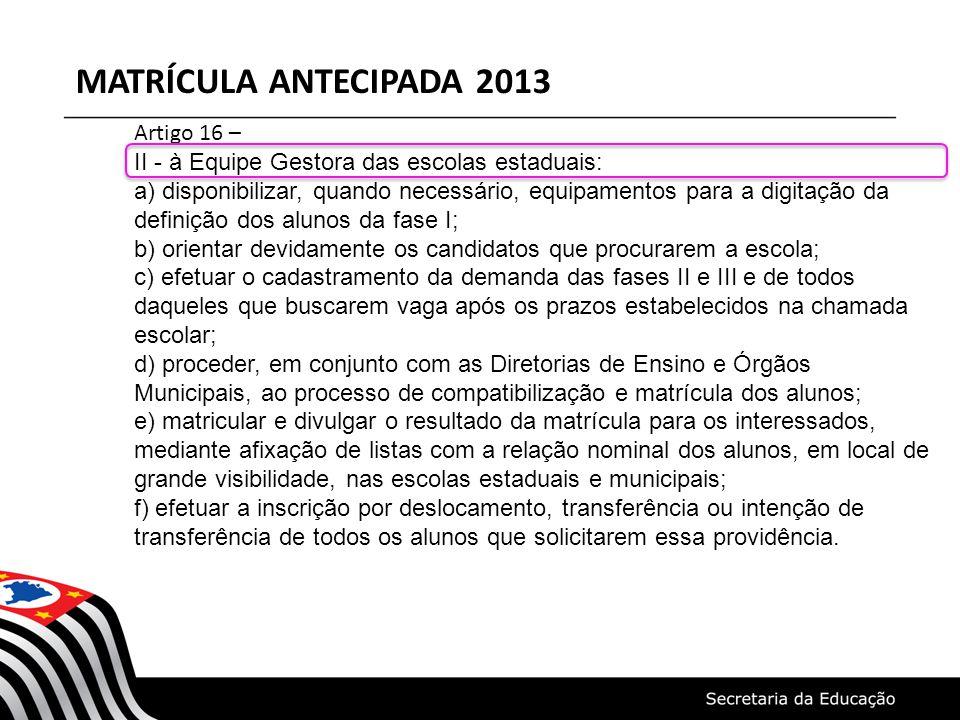 MATRÍCULA ANTECIPADA 2013 Artigo 16 – II - à Equipe Gestora das escolas estaduais: a) disponibilizar, quando necessário, equipamentos para a digitação
