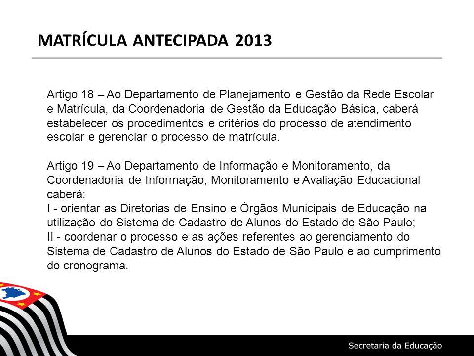 MATRÍCULA ANTECIPADA 2013 Artigo 18 – Ao Departamento de Planejamento e Gestão da Rede Escolar e Matrícula, da Coordenadoria de Gestão da Educação Bás