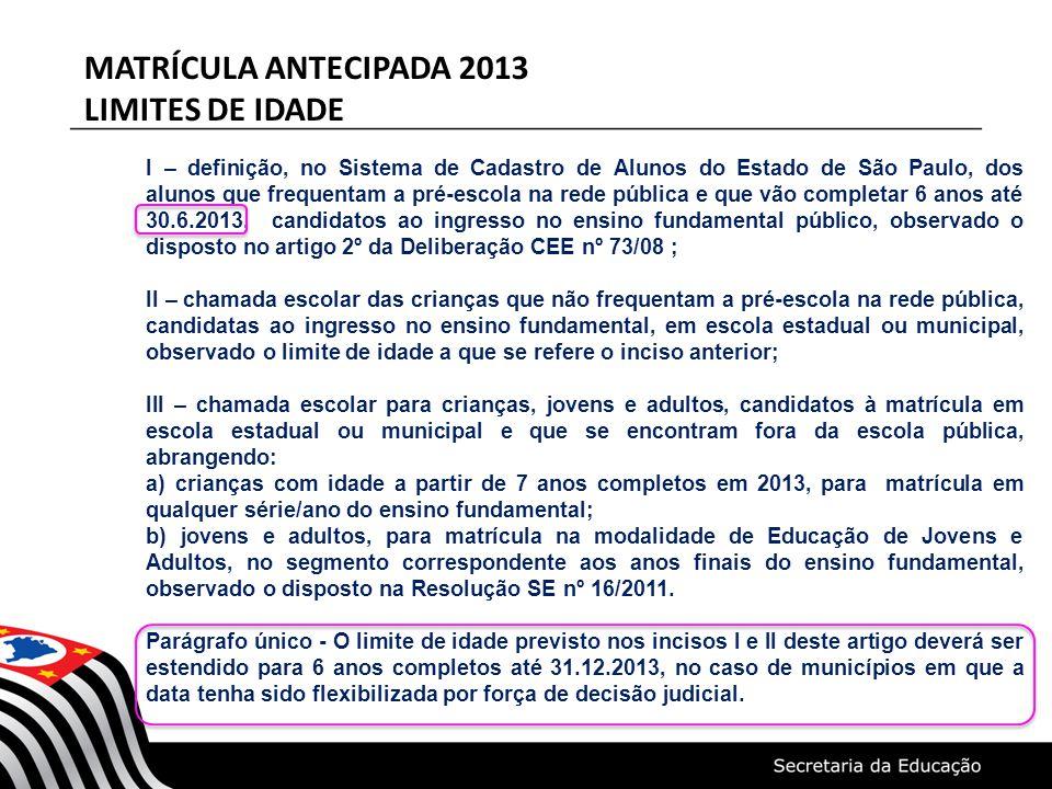 MATRÍCULA ANTECIPADA 2013 LIMITES DE IDADE I – definição, no Sistema de Cadastro de Alunos do Estado de São Paulo, dos alunos que frequentam a pré-esc