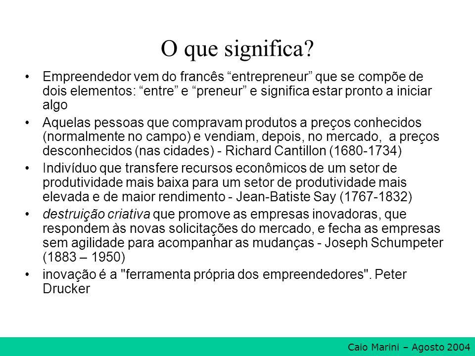 O que significa? Empreendedor vem do francês entrepreneur que se compõe de dois elementos: entre e preneur e significa estar pronto a iniciar algo Aqu