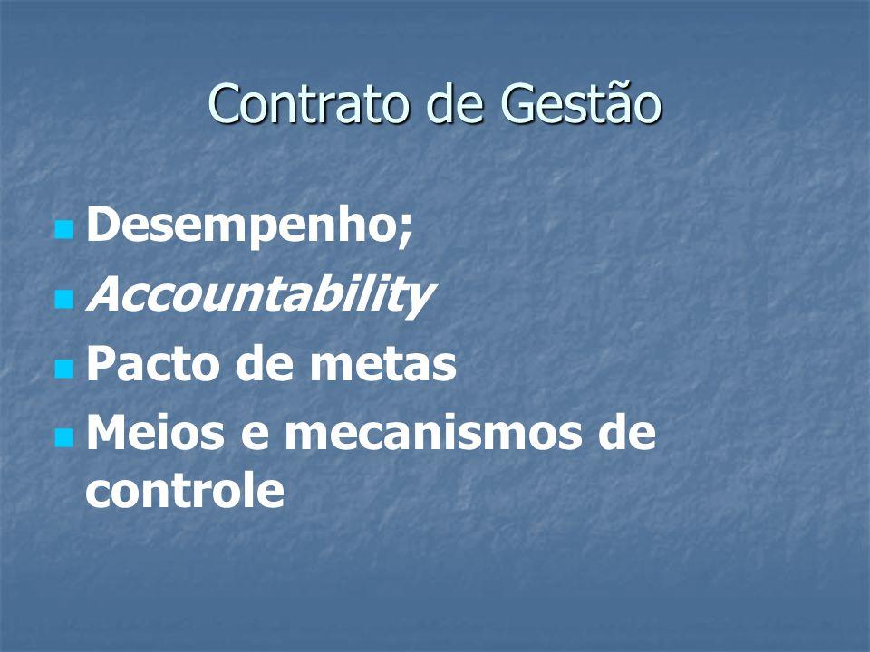 Contrato de Gestão Desempenho; Accountability Pacto de metas Meios e mecanismos de controle