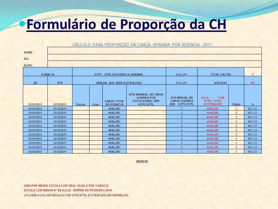 Formulário de Proporção da CH CÁLCULO PARA PROPORÇÃO DA CARGA HORÁRIA POR VIGÊNCIA - 2011 NOME: RG: RS/PV: VIGENCIAHTPC - HTPL DA VIGENCIA SEMANAL#VAL