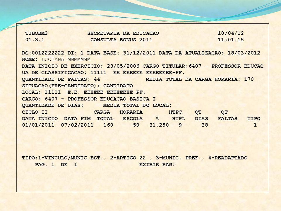 TJBOBM3 SECRETARIA DA EDUCACAO 10/04/12 01.3.1 CONSULTA BONUS 2011 11:01:15 RG:0012222222 DI: 1 DATA BASE: 31/12/2011 DATA DA ATUALIZACAO: 18/03/2012