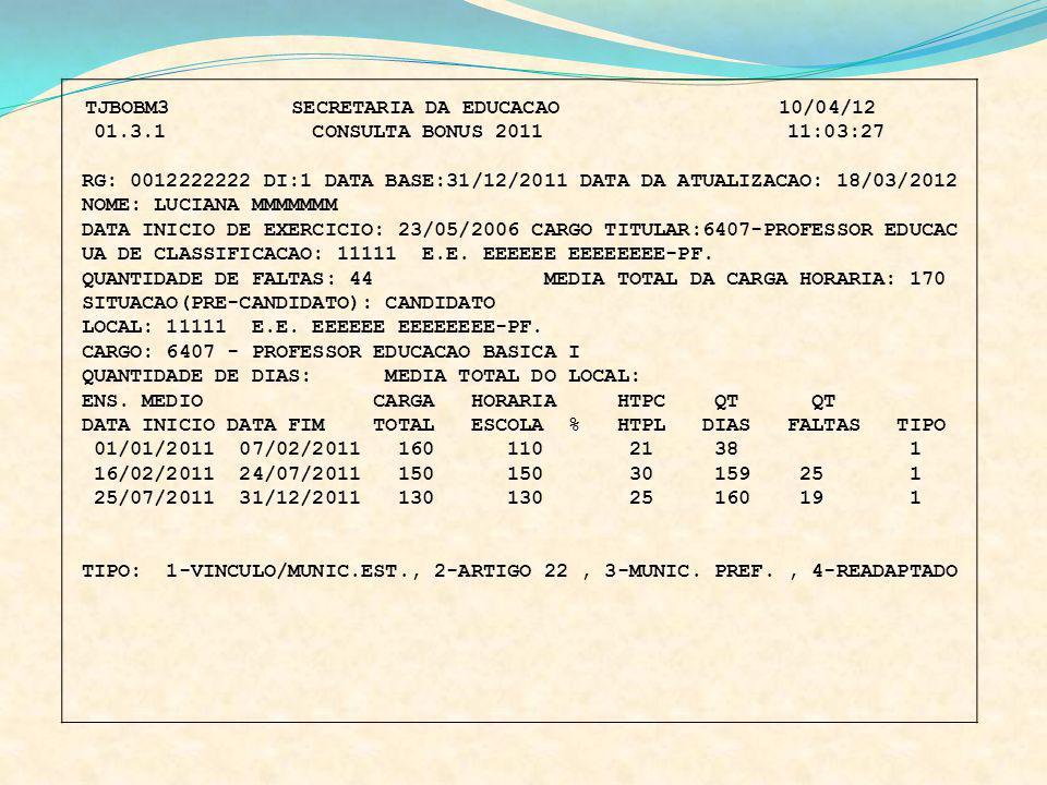 TJBOBM3 SECRETARIA DA EDUCACAO 10/04/12 01.3.1 CONSULTA BONUS 2011 11:03:27 RG: 0012222222 DI:1 DATA BASE:31/12/2011 DATA DA ATUALIZACAO: 18/03/2012 N