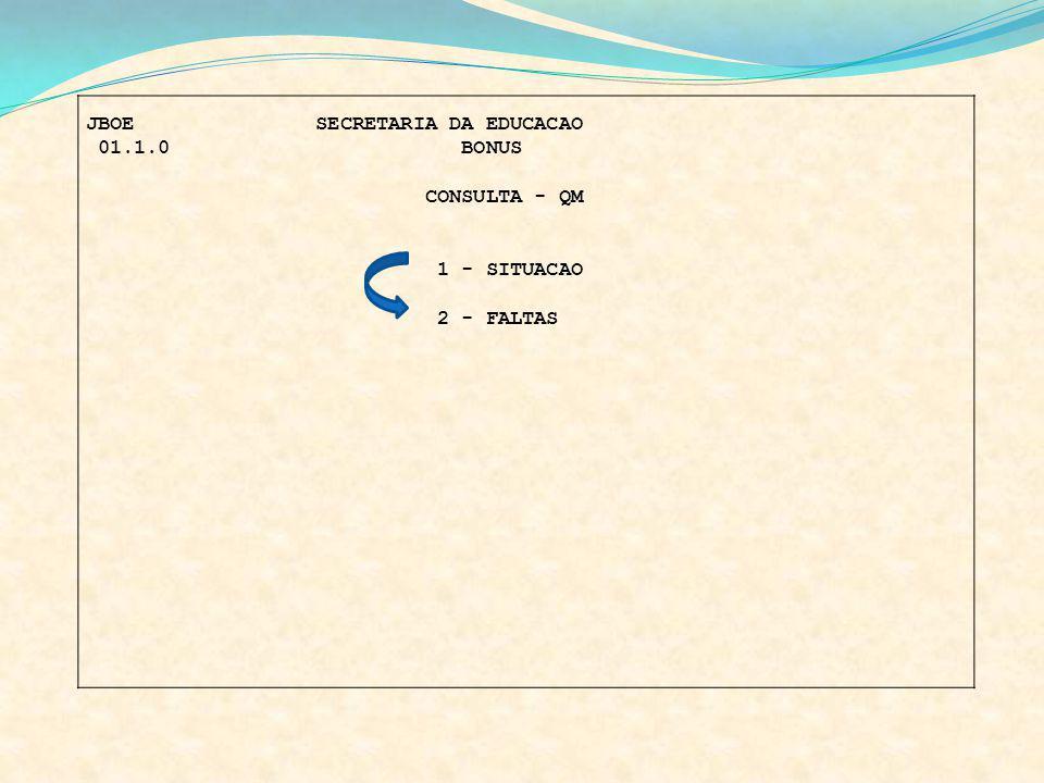JBOE SECRETARIA DA EDUCACAO 01.1.0 BONUS CONSULTA - QM 1 - SITUACAO 2 - FALTAS