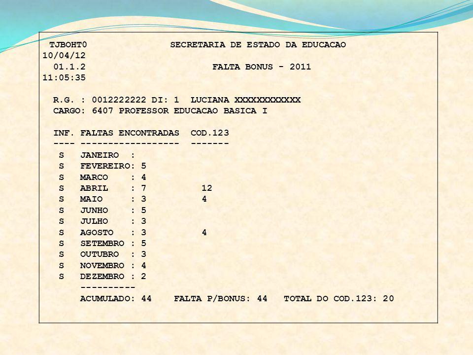 TJBOHT0 SECRETARIA DE ESTADO DA EDUCACAO 10/04/12 01.1.2 FALTA BONUS - 2011 11:05:35 R.G. : 0012222222 DI: 1 LUCIANA XXXXXXXXXXXX CARGO: 6407 PROFESSO