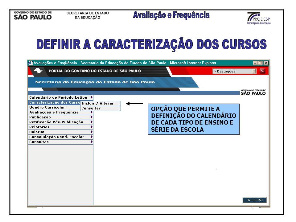 OPÇÃO QUE PERMITE A DEFINIÇÃO DO CALENDÁRIO DE CADA TIPO DE ENSINO E SÉRIE DA ESCOLA