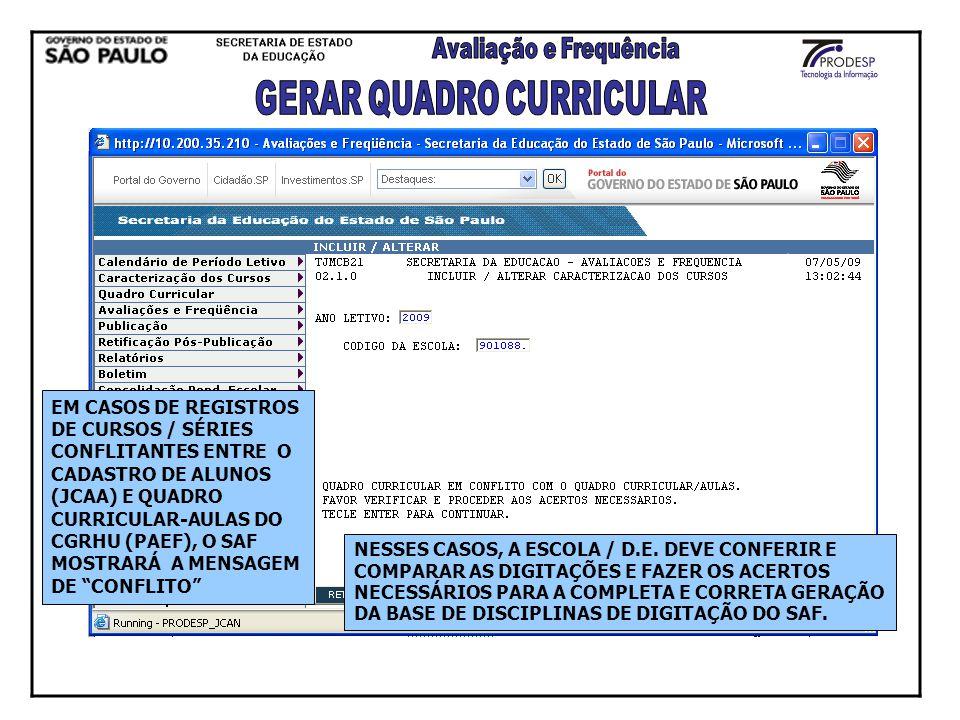 EM CASOS DE REGISTROS DE CURSOS / SÉRIES CONFLITANTES ENTRE O CADASTRO DE ALUNOS (JCAA) E QUADRO CURRICULAR-AULAS DO CGRHU (PAEF), O SAF MOSTRARÁ A ME