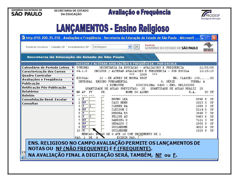 ENS. RELIGIOSO NO CAMPO AVALIAÇÃO PERMITE OS LANÇAMENTOS DE NOTAS OU NF (NÃO FREQUENTE) E F (FREQUENTE). NA AVALIAÇÃO FINAL A DIGITAÇÃO SERÁ, TAMBÉM,