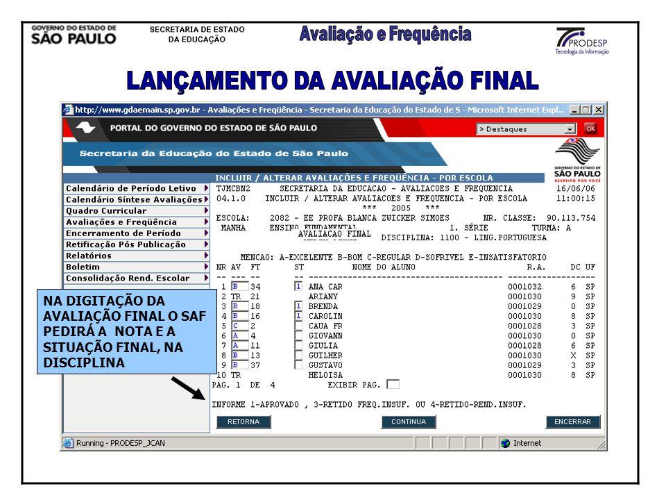 NA DIGITAÇÃO DA AVALIAÇÃO FINAL O SAF PEDIRÁ A NOTA E A SITUAÇÃO FINAL, NA DISCIPLINA