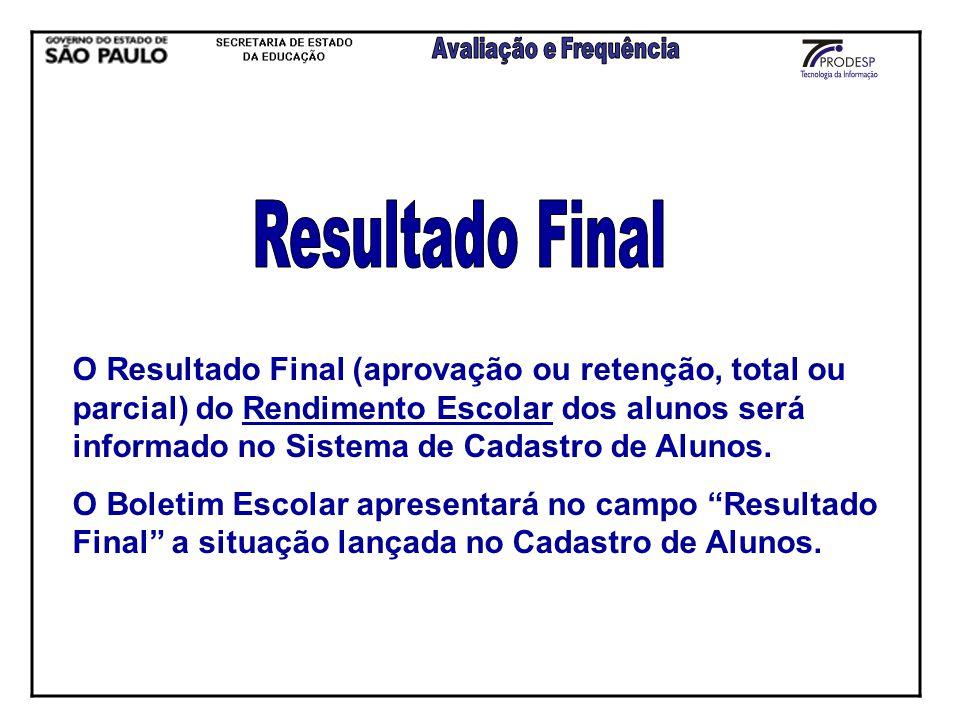 O Resultado Final (aprovação ou retenção, total ou parcial) do Rendimento Escolar dos alunos será informado no Sistema de Cadastro de Alunos. O Boleti
