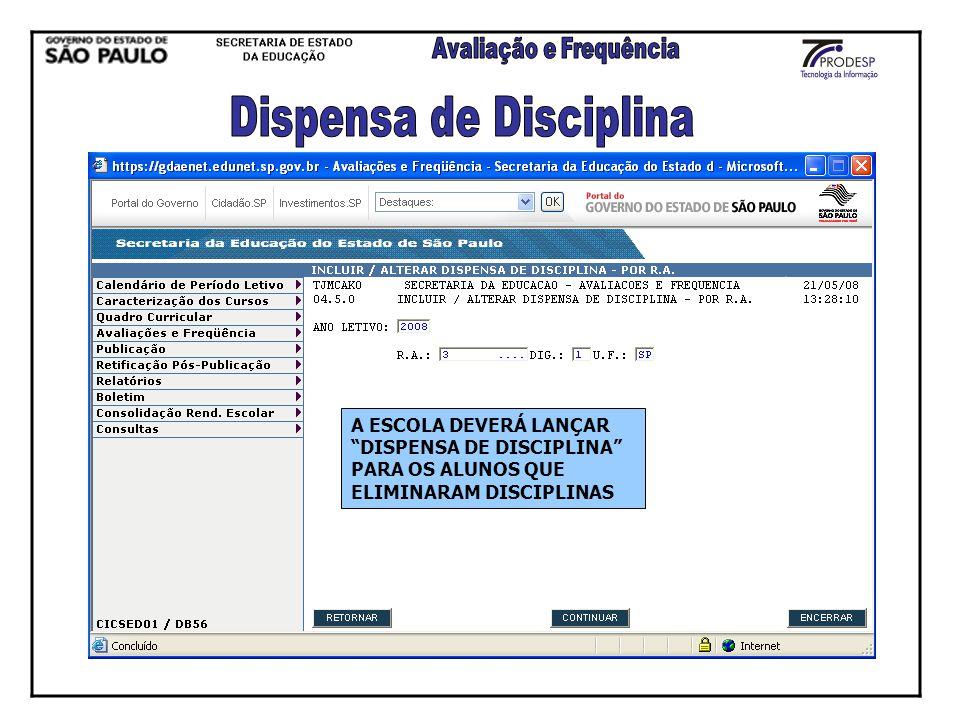 A ESCOLA DEVERÁ LANÇAR DISPENSA DE DISCIPLINA PARA OS ALUNOS QUE ELIMINARAM DISCIPLINAS