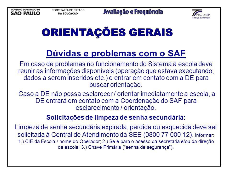 Dúvidas e problemas com o SAF Em caso de problemas no funcionamento do Sistema a escola deve reunir as informações disponíveis (operação que estava ex