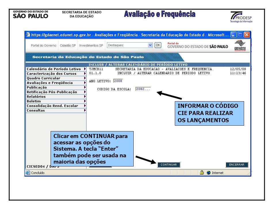 INFORMAR O CÓDIGO CIE PARA REALIZAR OS LANÇAMENTOS Clicar em CONTINUAR para acessar as opções do Sistema. A tecla Enter também pode ser usada na maior