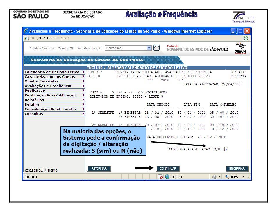 Na maioria das opções, o Sistema pede a confirmação da digitação / alteração realizada: S (sim) ou N (não)