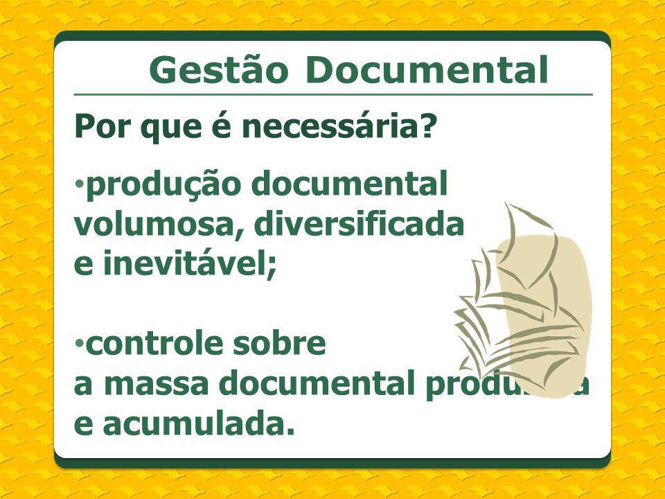Por que é necessária? produção documental volumosa, diversificada e inevitável; controle sobre a massa documental produzida e acumulada.