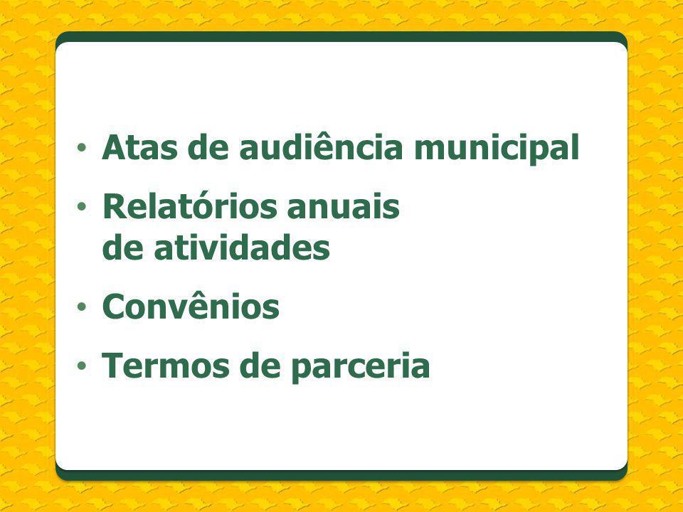 Atas de audiência municipal Relatórios anuais de atividades Convênios Termos de parceria