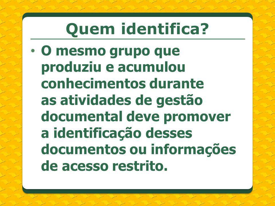 O mesmo grupo que produziu e acumulou conhecimentos durante as atividades de gestão documental deve promover a identificação desses documentos ou info