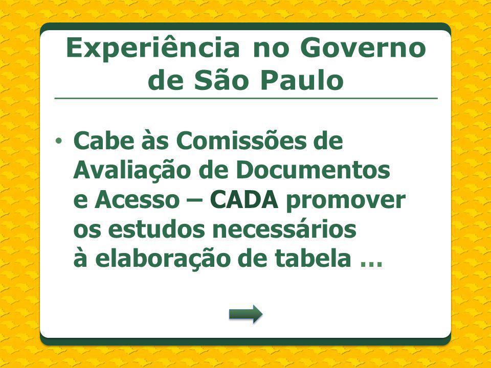 Cabe às Comissões de Avaliação de Documentos e Acesso – CADA promover os estudos necessários à elaboração de tabela … Experiência no Governo de São Pa