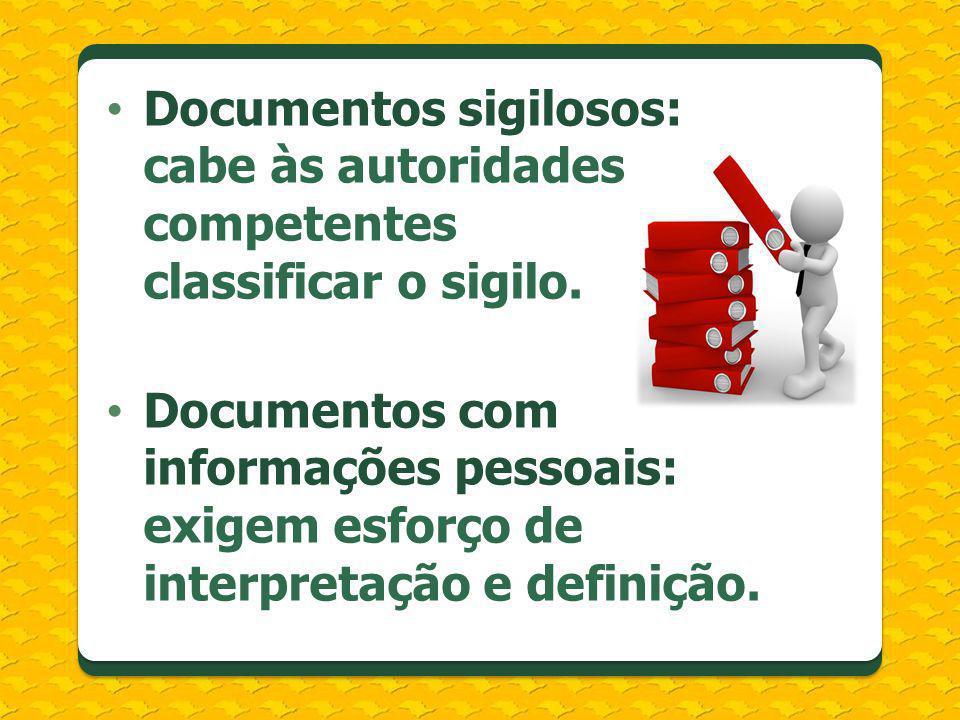 Documentos sigilosos: cabe às autoridades competentes classificar o sigilo. Documentos com informações pessoais: exigem esforço de interpretação e def