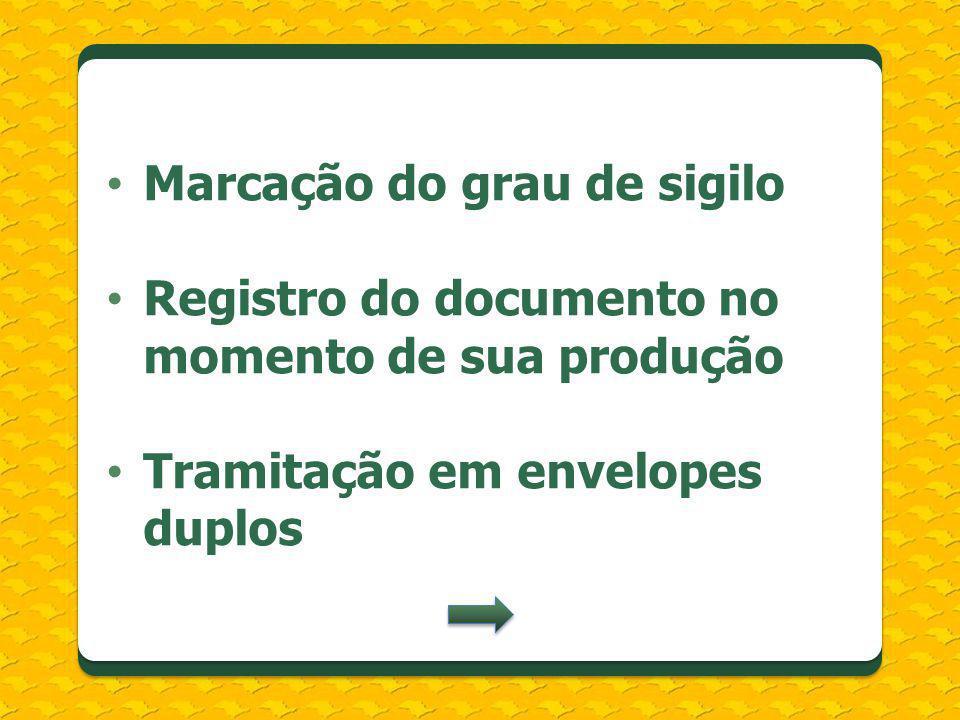 Marcação do grau de sigilo Registro do documento no momento de sua produção Tramitação em envelopes duplos
