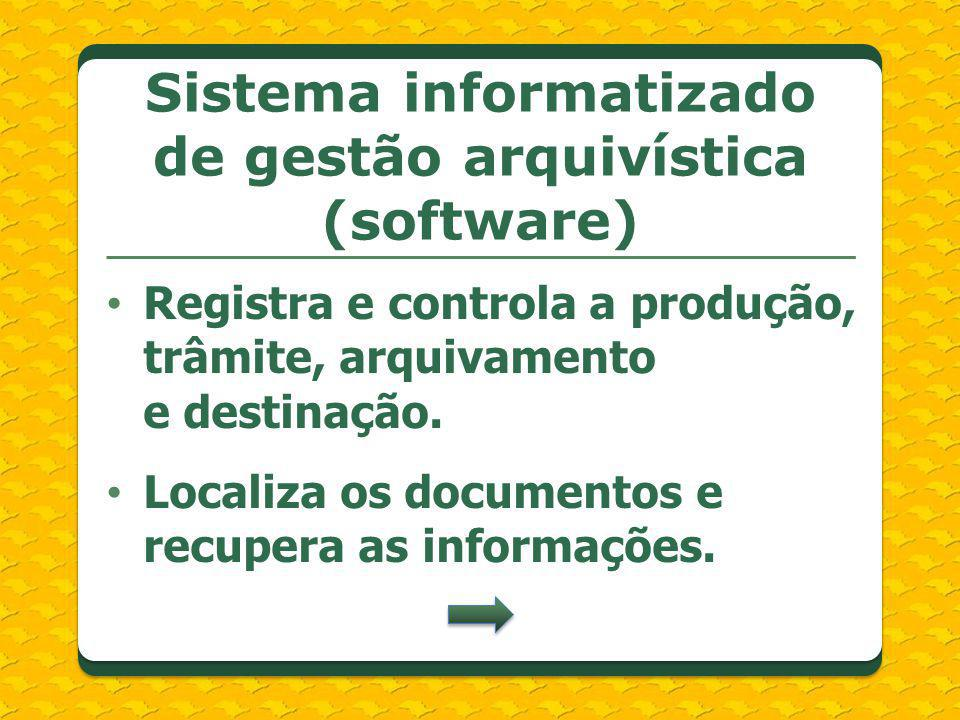 Registra e controla a produção, trâmite, arquivamento e destinação. Localiza os documentos e recupera as informações. Sistema informatizado de gestão