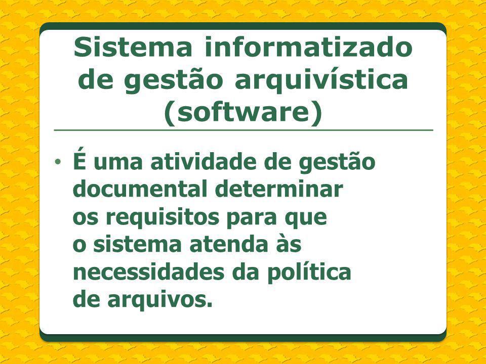 É uma atividade de gestão documental determinar os requisitos para que o sistema atenda às necessidades da política de arquivos. Sistema informatizado