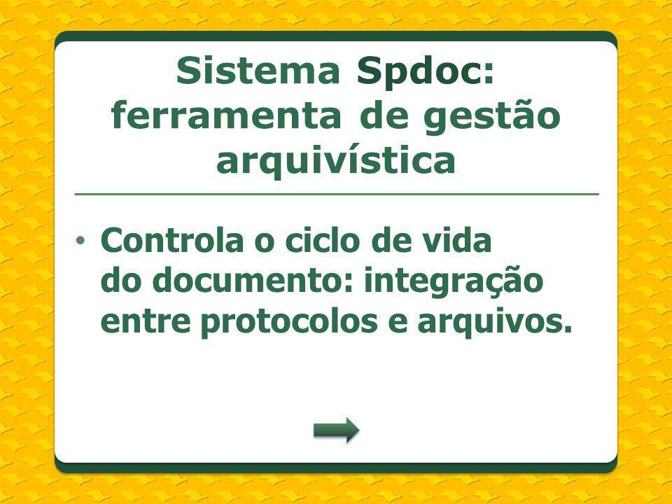 Controla o ciclo de vida do documento: integração entre protocolos e arquivos. Sistema Spdoc: ferramenta de gestão arquivística