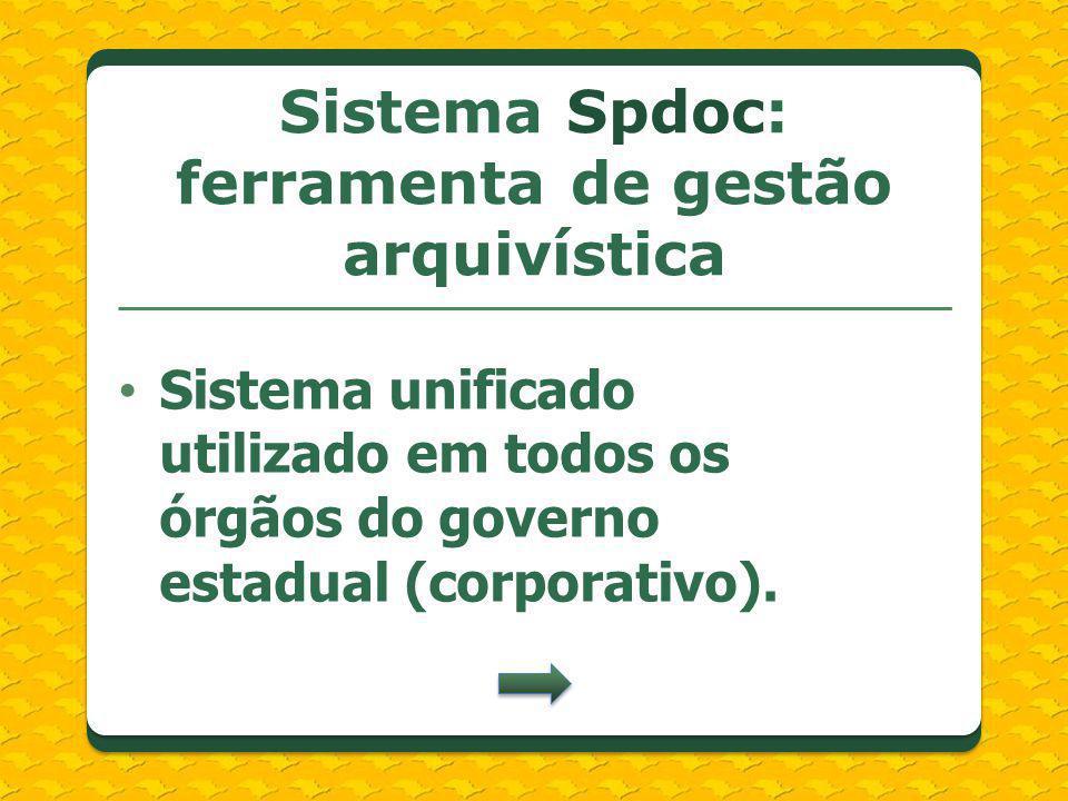 Sistema unificado utilizado em todos os órgãos do governo estadual (corporativo). Sistema Spdoc: ferramenta de gestão arquivística