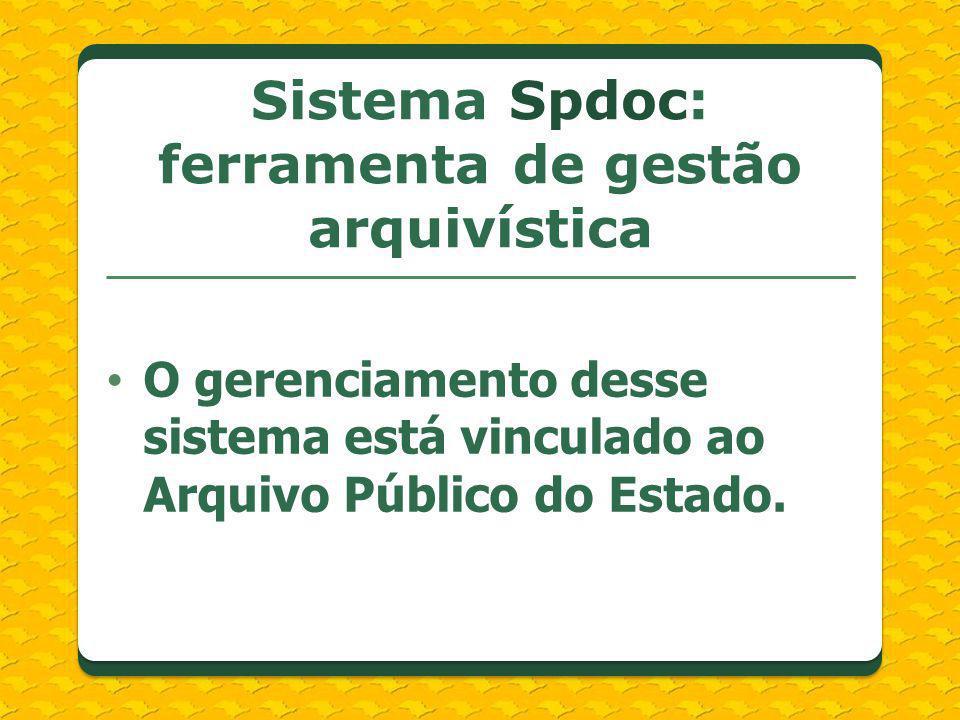 O gerenciamento desse sistema está vinculado ao Arquivo Público do Estado. Sistema Spdoc: ferramenta de gestão arquivística