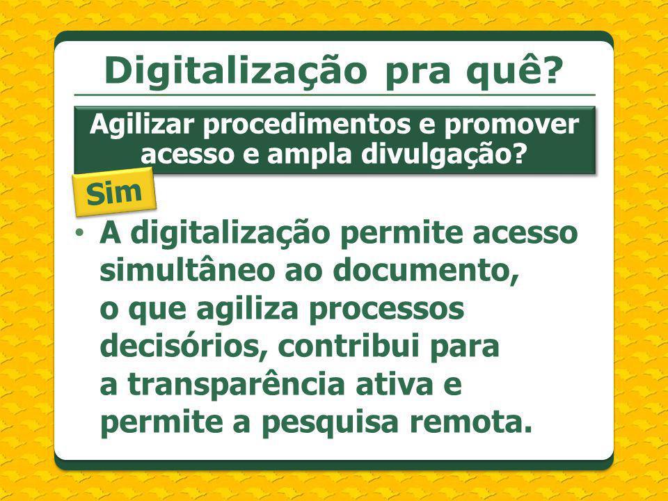 A digitalização permite acesso simultâneo ao documento, o que agiliza processos decisórios, contribui para a transparência ativa e permite a pesquisa