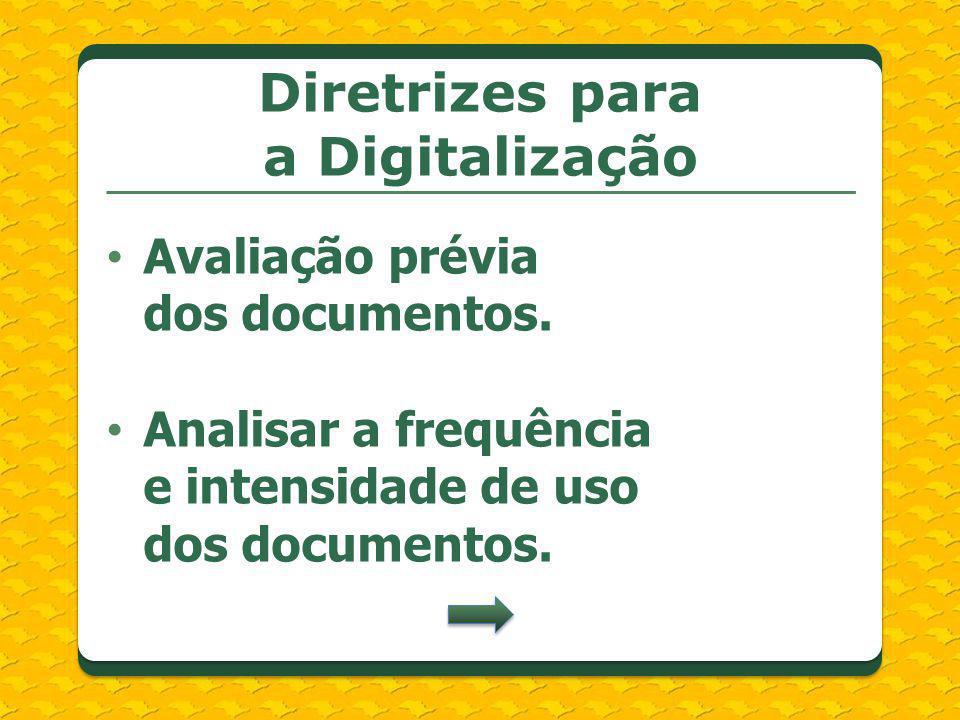 Avaliação prévia dos documentos. Analisar a frequência e intensidade de uso dos documentos. Diretrizes para a Digitalização