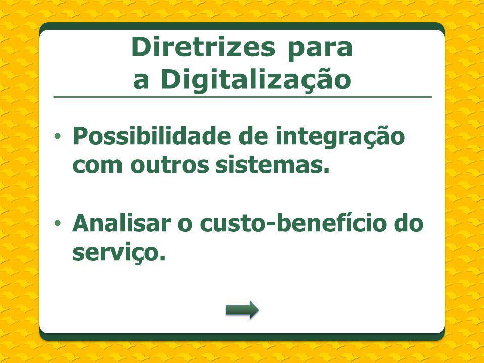 Possibilidade de integração com outros sistemas. Analisar o custo-benefício do serviço. Diretrizes para a Digitalização