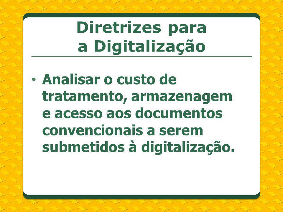 Analisar o custo de tratamento, armazenagem e acesso aos documentos convencionais a serem submetidos à digitalização. Diretrizes para a Digitalização